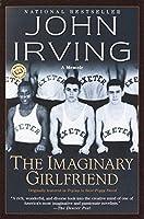 The Imaginary Girlfriend: A Memoir by John Irving(2002-12-03)