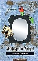 Die Raupe im Spiegel: und andere Geschichten