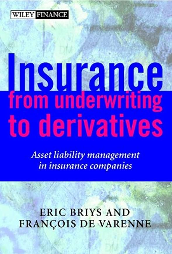 Insurance: From Underwriting to Derivatives: Asset Liability Management in Insurance Companies (Wiley Finance Book 342) (English Edition)