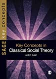 Key Concepts in Classical Social Theory (SAGE Key Concepts series)