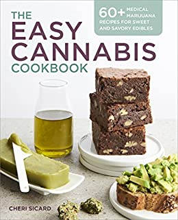 The Easy Cannabis Cookbook: 60+ Medical Marijuana Recipes for Sweet and Savory Edibles by [Sicard, Cheri]