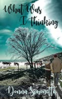 What Was I Thinking? (Rivers Bend Trilogy)