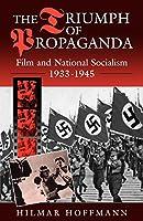 The Triumph of Propaganda: Film and National Socialism 1933-1945