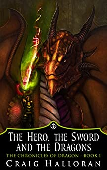 The Hero, The Sword and The Dragons:  The Chronicles of Dragon Series 1 (Book 1 of 10) by [Halloran, Craig]