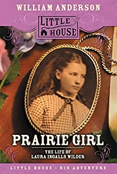 Prairie Girl: The Life of Laura Ingalls Wilder (Little House Nonfiction) by [Anderson, William]