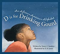D Is for Drinking Gourd: An African American Alphabet (Alphabet Books)