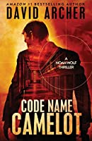 Code Name Camelot - A Noah Wolf Thriller