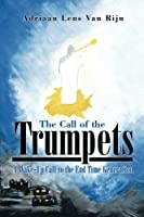 The Call of the Trumpets: A Wake-up Call to the End Time Generation