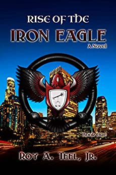 Rise of The Iron Eagle: A Suspense-Thriller In The Iron Eagle Series Book One by [Teel Jr., Roy A.]