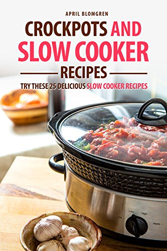 Crockpots and Slow Cooker Recipes: Try these 25 Delicious Slow Cooker Recipes (English Edition)