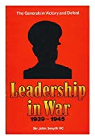 Leadership in War, 1939-45: Generals in Victory and Defeat