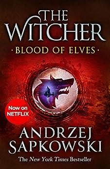 Blood of Elves: Witcher 1 – Now a major Netflix show (The Witcher) by [Sapkowski, Andrzej]