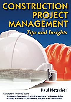 Construction Project Management: Tips and Insights by [Netscher, Paul]