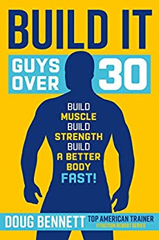 Build It: The Most Challenging and Effective Workout & Diet Plans for Guys Over 30 (Boxing, Weight Training, Agility, Speed, Strength and Body Weight) ... workouts. (Fitaction Reboot Series Book 3) by [Bennett, Doug]