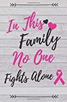 In This Family No One Fights Alone: Breast Cancer Journal To Write in For Women, Breast Cancer Blank Line Diary, Family Member Fighting Breast Cancer Notebook, Breast Cancer Treatment Patient Gift - 6x9 - 100 Lined Journal Pages