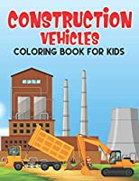 """Construction vehicle Coloring Book For Kids: A Super Amazing Construction vehicle Coloring Activity Book for Kids Ages (6-12),(8-14) And Teenagers.Gifts For Christmas/Birthday/Thanksgiving. Book Size 8.5""""x 11"""".Great Gift for Boys & Girls."""