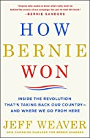 How Bernie Won: Inside the Revolution That's Taking Back Our Country-and Where We Go from Here