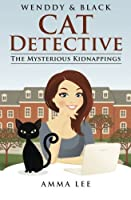 The Cat Detective: The Mysterious Kidnappings (Wendy and Black)