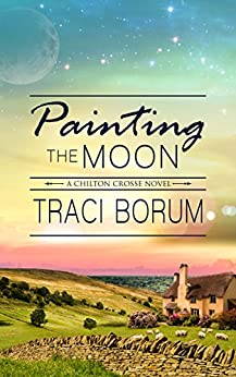 Painting the Moon (Chilton Crosse Book 1) by [Borum, Traci]