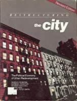 Restructuring the City: The Political Economy of Urban Redevelopment