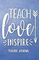 Teach Love Inspire Teacher Journal: 2019-2020 Notebook for Organizing, Lesson Planning, and Creating an Under-Control Classroom