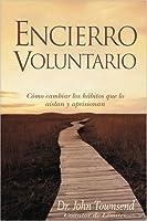 Encierro Voluntario/ Voluntary Confinement: Como Cambiar Los Habitos Que Lo Aislan Y Aprisionan/ How to Change the Withdrawal Patterns That Isolate and Imprison You