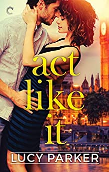 Act Like It: A Slow-Burn Romance (London Celebrities Book 1) by [Parker, Lucy]