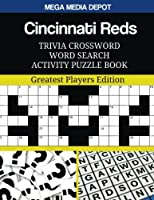 Cincinnati Reds Trivia Crossword Word Search Activity Puzzle Book: Greatest Players Edition