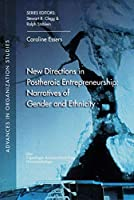New Directions in Postheroic Entrepreneurship: Narratives of Gender and Ethnicity (Advances in Organizational Studies)