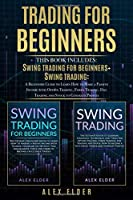 Trading for Beginners: Swing Trading for Beginners&Swing Trading: A Beginners Guide to Learn How to Make a Passive Income with Option Trading, Forex Trading, Day Trading and Stock to Generate Profits