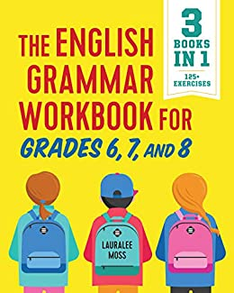 The English Grammar Workbook for Grades 6, 7, and 8: 125+ Simple Exercises to Improve Grammar, Punctuation, and Word Usage by [Moss, Lauralee]