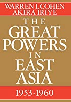 The Great Powers in East Asia, 1953-1960 (The United States and Pacific Asia : Studies in Social, Economic, and Political Interaction)