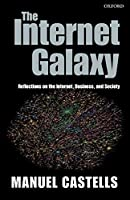 The Internet Galaxy: Reflections on the Internet, Business, and Society (Clarendon Lectures in Management Studies) by Manuel Castells(2003-04-03)