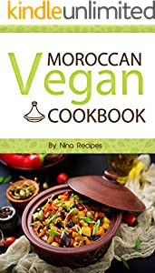 Moroccan Vegan Cookbook:  Delicious Plant-Based Moroccan Recipes-Vegan Cookbook with Quick & Easy & Healthy Recipes (English Edition)