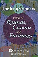 The King's Singers Book of Rounds, Canons and Partsongs (King's Singer's Choral) by The King's Singers(2002-04-30)