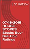 07-19-2016 HOUSE STORES Stocks Buy-Sell-Hold Ratings (Buy-Sell-Hold+stocks iPhone app Book 1) (English Edition)