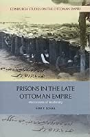 Prisons in the Late Ottoman Empire: Microcosms of Modernity (Edinburgh Studies on the Ottoman Empire)
