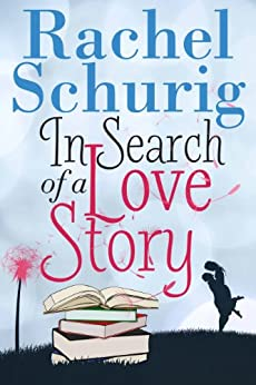 [Schurig, Rachel]のIn Search of a Love Story (Love Story Book One ) (English Edition)