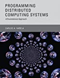 Programming Distributed Computing Systems: A Foundational Approach (The MIT Press) (English Edition)