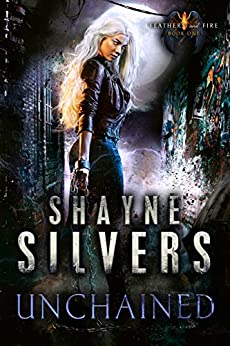 Unchained: Feathers and Fire Book 1 by [Silvers, Shayne]