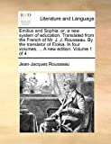 Emilius and Sophia: Or, a New System of Education. Translated from the French of Mr. J. J. Rousseau. by the Translator of Eloisa. in Four Volumes. ... a New Edition. Volume 1 of 4