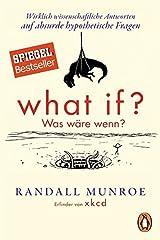 What if? Was wäre wenn?: Wirklich wissenschaftliche Antworten auf absurde hypothetische Fragen Paperback