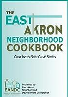 The East Akron Neighborhood Cookbook: Good Meals Make Great Stories [並行輸入品]