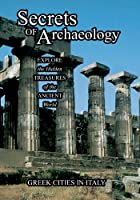 Secrets of Archeology Greek Cities In Italy