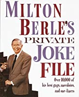 Milton Berle's Private Joke File: Over 10,000 of His Best Gags, Anecdotes, and One-Liners