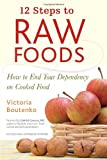 12 Steps to Raw Foods: How to End Your Dependency on Cooked Food 画像