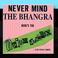 Never Mind The Bhangra A Sex Pistols Tribute