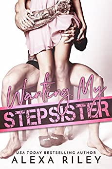 Wanting My Stepsister by [Riley, Alexa]