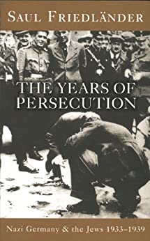 Nazi Germany And The Jews: The Years Of Persecution: 1933-1939 by [Friedlander, Saul]