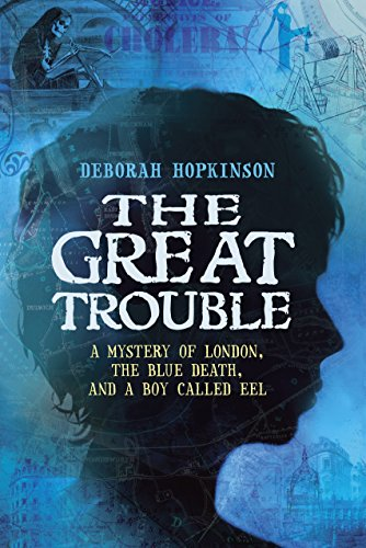The Great Trouble: A Mystery of London, the Blue Death, and a Boy Called Eelの詳細を見る